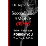 Condo Smoking Bans:  Secondhand Smoke Crimes – When Neighbors Poison You, Your Family & Pets by Dr. Joyce Starr
