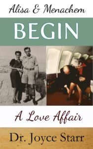 Prime Minister Menachem Begin, Alisa Begin Love Affair - Book by Dr. Joyce Starr