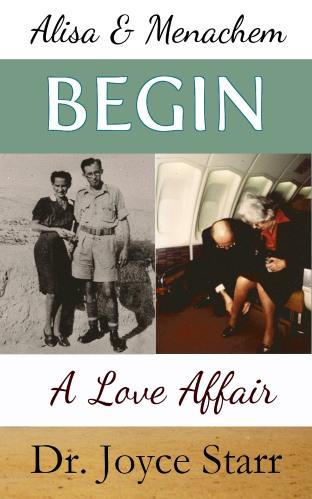 Prime Minister Menachem Begin, Alisa Begin Love Affair - Book by Dr. Joyce Starr