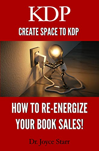 KDP: Create Space to KDP - How to Reenergize Your Book Sales
